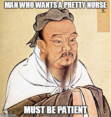 Words of Wisdom Week. A MemefordandSons event Dec. 16 to Dec. 23 | MAN WHO WANTS A PRETTY NURSE MUST BE PATIENT | image tagged in confucious say,words of wisdom week,ssby,memes,funny | made w/ Imgflip meme maker