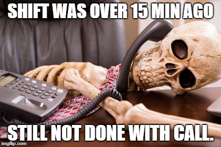 call center  | SHIFT WAS OVER 15 MIN AGO STILL NOT DONE WITH CALL. | image tagged in call center | made w/ Imgflip meme maker