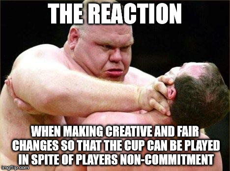 THE REACTION WHEN MAKING CREATIVE AND FAIR CHANGES SO THAT THE CUP CAN BE PLAYED IN SPITE OF PLAYERS NON-COMMITMENT | image tagged in i fucking hate my life | made w/ Imgflip meme maker
