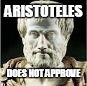 ARISTOTELES DOES NOT APPROVE | made w/ Imgflip meme maker