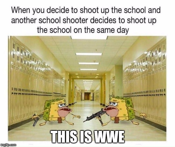 Reposted from a different website so I didn't make this. | THIS IS WWE | image tagged in spongegar the terrorist | made w/ Imgflip meme maker