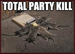 TOTAL PARTY KILL | TOTAL PARTY KILL | image tagged in dungeons and dragons,roleplaying,gaming,dd | made w/ Imgflip meme maker