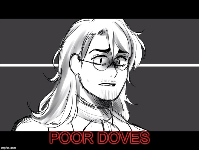 POOR DOVES | made w/ Imgflip meme maker