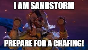 I AM SANDSTORM PREPARE FOR A CHAFING! | made w/ Imgflip meme maker