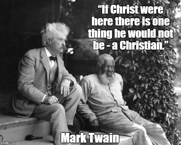 "Mark Twain:""If Christ Were Here, There Is One Thing..."" 