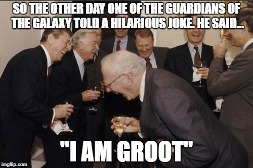 "Ang I laughed so hard I almost died! HAHAHAHA LOL!! GOOD ONE!! | SO THE OTHER DAY ONE OF THE GUARDIANS OF THE GALAXY TOLD A HILARIOUS JOKE. HE SAID... ""I AM GROOT"" 