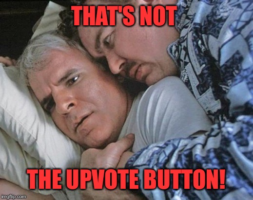 THAT'S NOT THE UPVOTE BUTTON! | made w/ Imgflip meme maker
