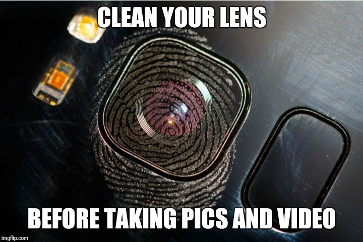 CLEAN YOUR LENS BEFORE TAKING PICS AND VIDEO | image tagged in clean | made w/ Imgflip meme maker