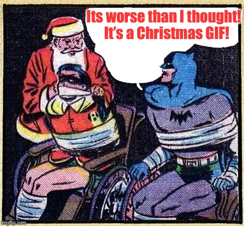 Its worse than I thought!  It's a Christmas GIF! | made w/ Imgflip meme maker