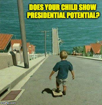 DOES YOUR CHILD SHOW PRESIDENTIAL POTENTIAL? | made w/ Imgflip meme maker