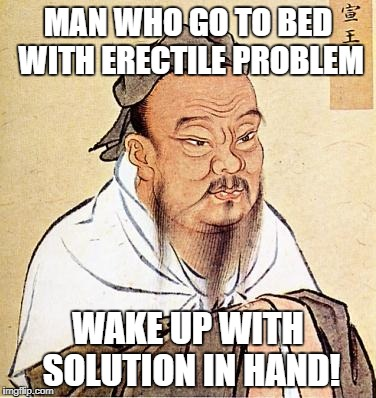 MAN WHO GO TO BED WITH ERECTILE PROBLEM WAKE UP WITH SOLUTION IN HAND! | made w/ Imgflip meme maker