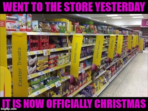 Can't you at least wait until the day after the holiday to put up decorations for the next one? | WENT TO THE STORE YESTERDAY IT IS NOW OFFICIALLY CHRISTMAS | image tagged in easter decorations,memes,christmas,funny,easter,marketing extremes | made w/ Imgflip meme maker