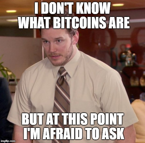 Afraid To Ask Andy Meme | I DON'T KNOW WHAT BITCOINS ARE BUT AT THIS POINT I'M AFRAID TO ASK | image tagged in memes,afraid to ask andy | made w/ Imgflip meme maker