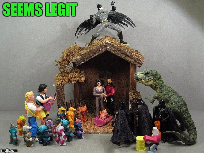 Nativity scene with a twist | SEEMS LEGIT | image tagged in nativity scene,christmas,pipe_picasso | made w/ Imgflip meme maker