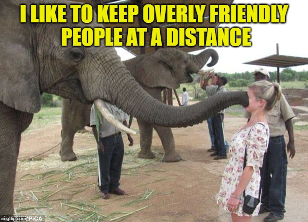 I LIKE TO KEEP OVERLY FRIENDLY PEOPLE AT A DISTANCE | made w/ Imgflip meme maker