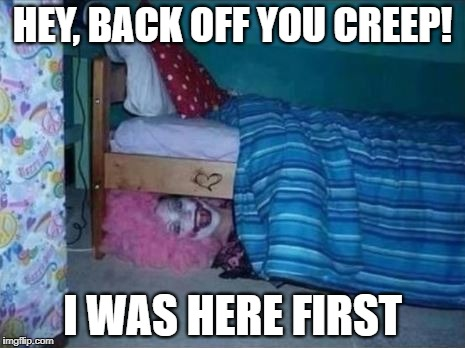 HEY, BACK OFF YOU CREEP! I WAS HERE FIRST | made w/ Imgflip meme maker