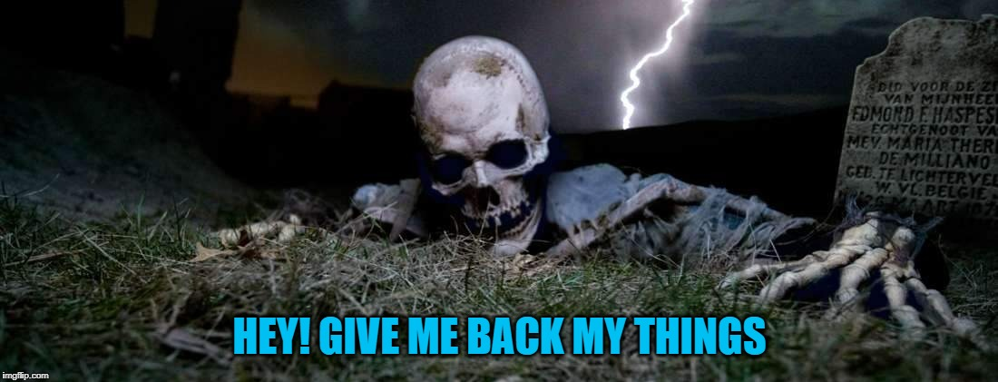 HEY! GIVE ME BACK MY THINGS | made w/ Imgflip meme maker