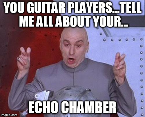 Dr Evil Laser Meme | YOU GUITAR PLAYERS...TELL ME ALL ABOUT YOUR... ECHO CHAMBER | image tagged in memes,dr evil laser | made w/ Imgflip meme maker