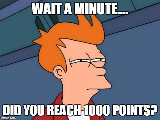 Futurama Fry Meme | WAIT A MINUTE.... DID YOU REACH 1000 POINTS? | image tagged in memes,futurama fry | made w/ Imgflip meme maker