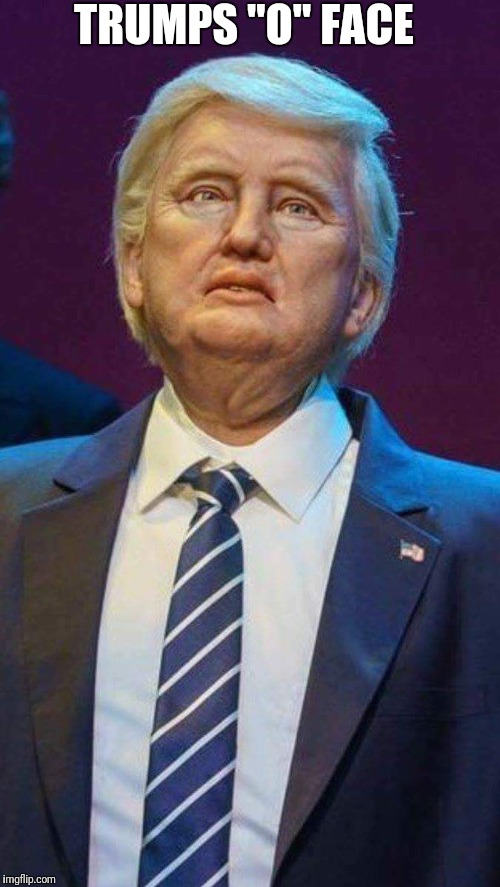 "TRUMPS ""O"" FACE 