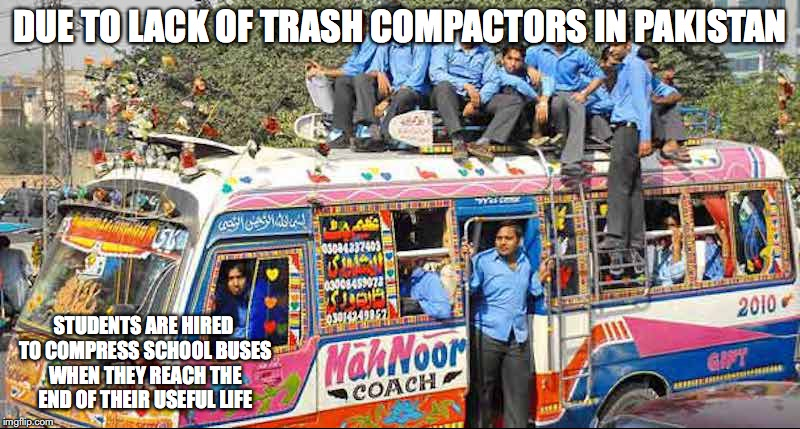 Pakistani School Bus | DUE TO LACK OF TRASH COMPACTORS IN PAKISTAN STUDENTS ARE HIRED TO COMPRESS SCHOOL BUSES WHEN THEY REACH THE END OF THEIR USEFUL LIFE | image tagged in school bus,memes | made w/ Imgflip meme maker