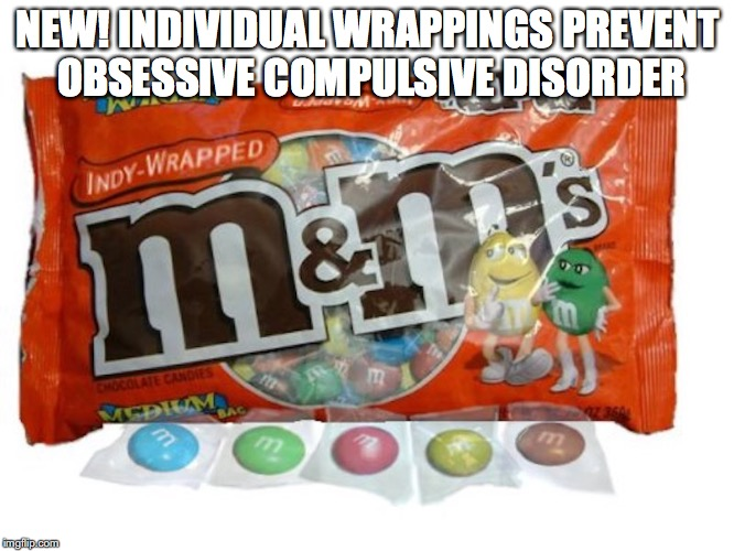 Individually wrapped M&M's | NEW! INDIVIDUAL WRAPPINGS PREVENT OBSESSIVE COMPULSIVE DISORDER | image tagged in mm's,memes | made w/ Imgflip meme maker