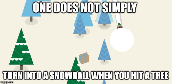 Wat | ONE DOES NOT SIMPLY TURN INTO A SNOWBALL WHEN YOU HIT A TREE | image tagged in one does not simply | made w/ Imgflip meme maker