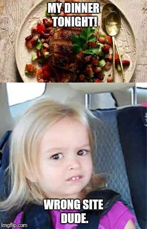 When you forget that memers could give a crap about your Facebook hangups.  | MY DINNER TONIGHT! WRONG SITE DUDE. | image tagged in facebook,social media,awkward,food | made w/ Imgflip meme maker