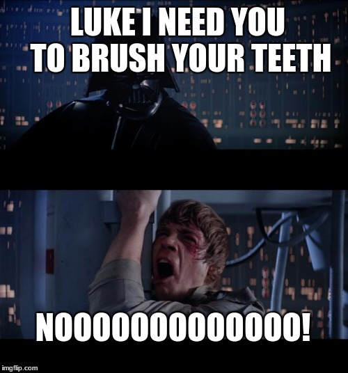 Star Wars No Meme | LUKE I NEED YOU TO BRUSH YOUR TEETH NOOOOOOOOOOOOO! | image tagged in memes,star wars no | made w/ Imgflip meme maker