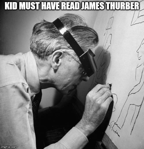 KID MUST HAVE READ JAMES THURBER | made w/ Imgflip meme maker