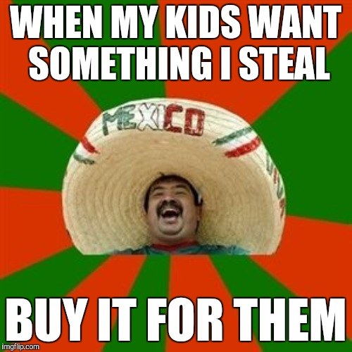 WHEN MY KIDS WANT SOMETHING I STEAL BUY IT FOR THEM | made w/ Imgflip meme maker