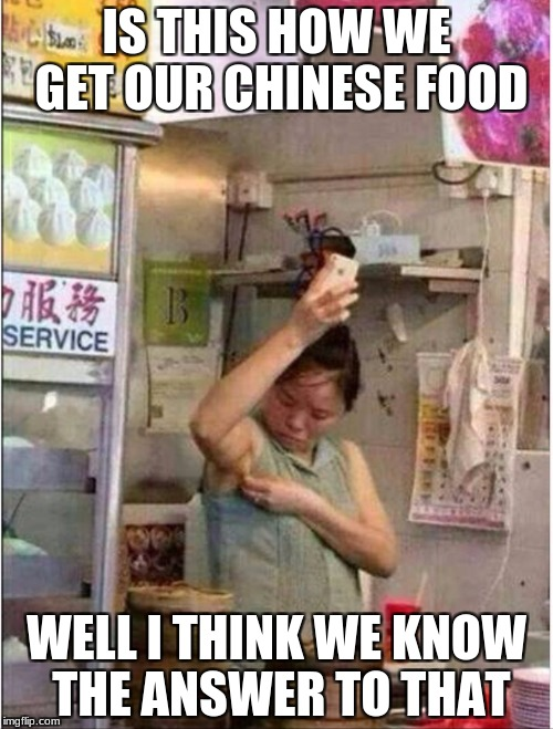 Chinese food | IS THIS HOW WE GET OUR CHINESE FOOD WELL I THINK WE KNOW THE ANSWER TO THAT | image tagged in chinese food | made w/ Imgflip meme maker