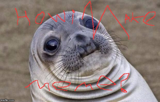 how do i put meme title | image tagged in memes,awkward moment sealion,drawing,funny,how do i tag | made w/ Imgflip meme maker