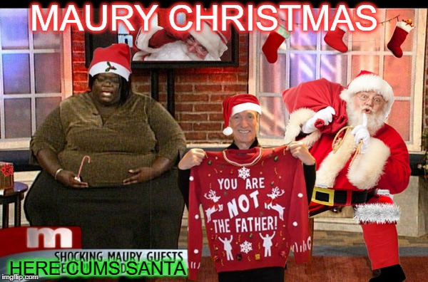 he does visit a lot of homes  | MAURY CHRISTMAS HERE CUMS SANTA | image tagged in santa naughty list,maury povich,memes,funny,merry christmas,happy holidays | made w/ Imgflip meme maker