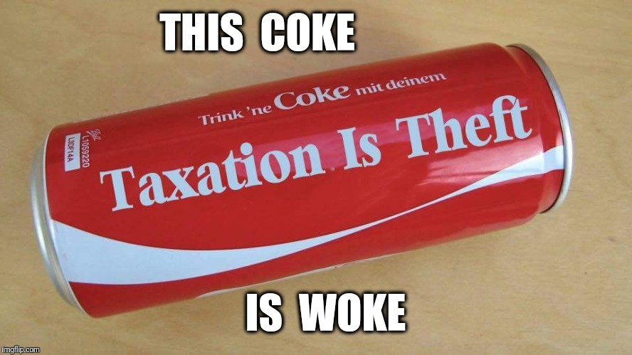 Liberterian Coke | THIS  COKE IS  WOKE | image tagged in coke,taxation is theft,woke | made w/ Imgflip meme maker