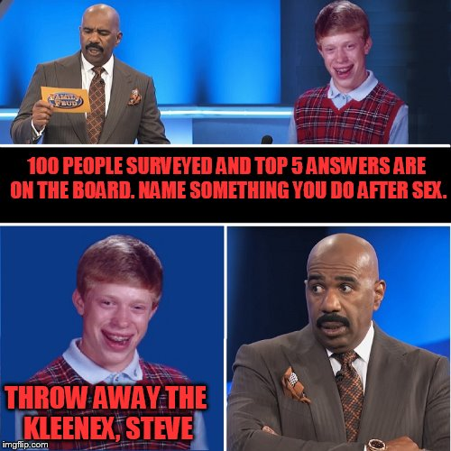 Bad Luck Brian visits Family Feud | 100 PEOPLE SURVEYED AND TOP 5 ANSWERS ARE ON THE BOARD. NAME SOMETHING YOU DO AFTER SEX. THROW AWAY THE KLEENEX, STEVE | image tagged in family feud,bad luck brian | made w/ Imgflip meme maker