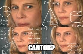 CANTOR? | made w/ Imgflip meme maker