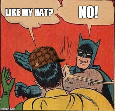 Batman Slapping Robin Meme | LIKE MY HAT? NO! | image tagged in memes,batman slapping robin,scumbag | made w/ Imgflip meme maker