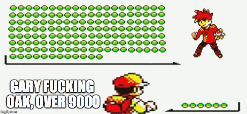 Gary Oak Over 9000 | GARY F**KING OAK, OVER 9000 | image tagged in pokemon,gary oak,memes,over 9000 | made w/ Imgflip meme maker