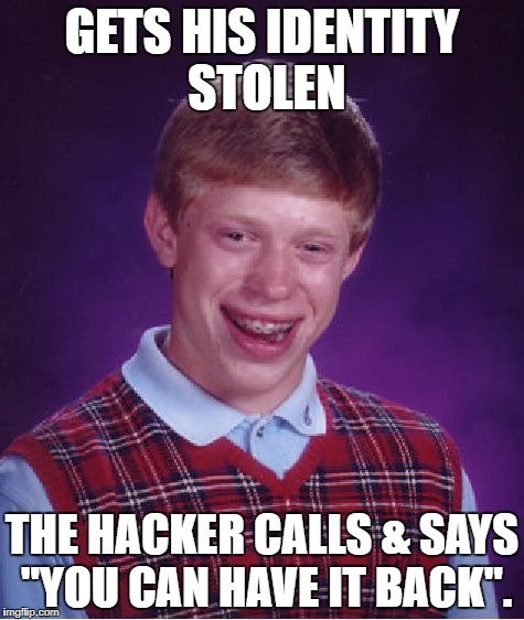 "My Bad.I don't want to be you. | GETS HIS IDENTITY STOLEN THE HACKER CALLS & SAYS ""YOU CAN HAVE IT BACK"". 