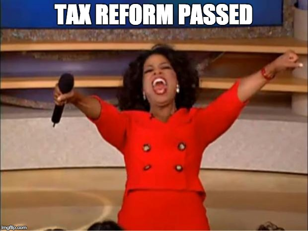 Oprah You Get A Meme | TAX REFORM PASSED | image tagged in memes,oprah you get a | made w/ Imgflip meme maker
