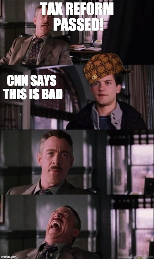 jj jameson | TAX REFORM PASSED! CNN SAYS THIS IS BAD | image tagged in jj jameson,scumbag | made w/ Imgflip meme maker