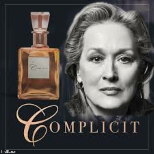 Something really stinks in Hollywood! |  COMPLICIT | image tagged in meryl streep,complicit,she knew,harvey weinstein,roman polanski | made w/ Imgflip meme maker