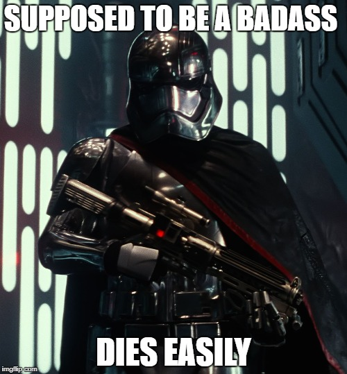 Captain Phasma | SUPPOSED TO BE A BADASS DIES EASILY | image tagged in captain phasma | made w/ Imgflip meme maker