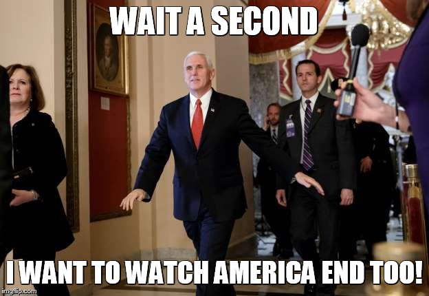Pence Runs to Make Sure He Sees GOP Destroy Hope for Nation | WAIT A SECOND I WANT TO WATCH AMERICA END TOO! | image tagged in mike pence,gop hypocrite,implicit,american politics,anti trump meme,destroy usa | made w/ Imgflip meme maker