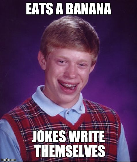 Bad Luck Brian Meme | EATS A BANANA JOKES WRITE THEMSELVES | image tagged in memes,bad luck brian | made w/ Imgflip meme maker