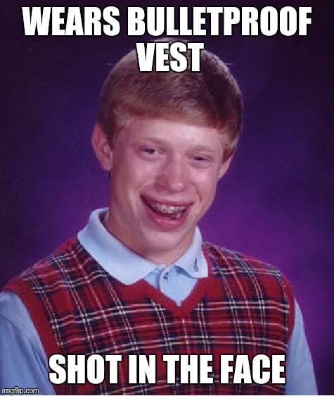 Bad Luck Brian Meme | WEARS BULLETPROOF VEST SHOT IN THE FACE | image tagged in memes,bad luck brian | made w/ Imgflip meme maker