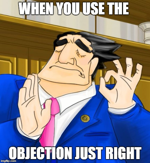 pacha phoenix wright | WHEN YOU USE THE OBJECTION JUST RIGHT | image tagged in pacha phoenix wright | made w/ Imgflip meme maker