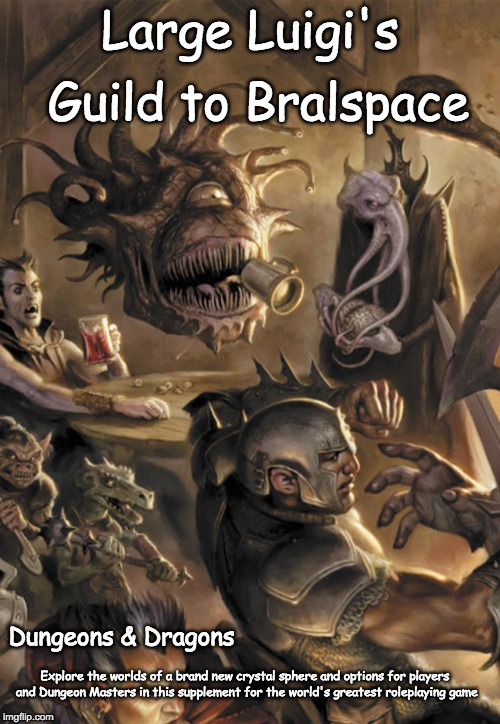 Large Luigi's Guide to Bralspace | Large Luigi's Guild to Bralspace Dungeons & Dragons Explore the worlds of a brand new crystal sphere and options for players and Dungeon Mas | image tagged in dungeons and dragons,spelljammer | made w/ Imgflip meme maker
