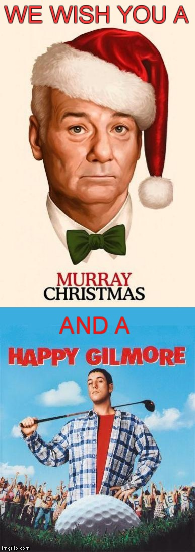 Netflix Wishes You A Murray Christmas And A Happy Gilmore | WE WISH YOU A AND A | image tagged in christmas,bill murray,happy gilmore,meme,funny | made w/ Imgflip meme maker